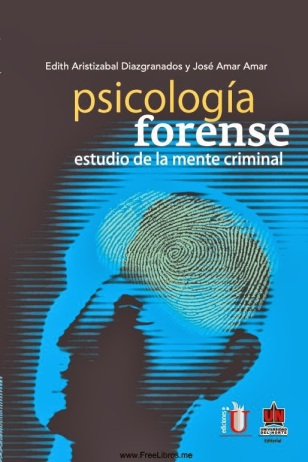 Psicología Forense: Estudio de la mente criminal   Edith Aristizábal Diazgranados y José Amar Amar