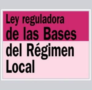 Ley 7/1985, de 2 de abril, reguladora de las Bases del Régimen Local. ACTUALIZADA A ENERO 2014
